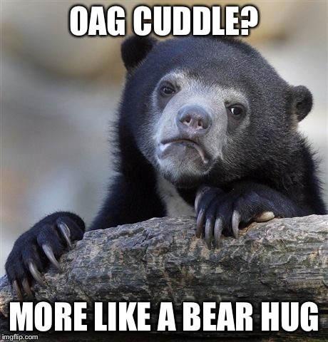 Confession Bear Meme | OAG CUDDLE? MORE LIKE A BEAR HUG | image tagged in memes,confession bear | made w/ Imgflip meme maker