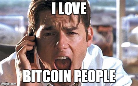 JERRY MAGUIRE | I LOVE BITCOIN PEOPLE | image tagged in jerry maguire | made w/ Imgflip meme maker
