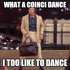WHAT A COINCI DANCE I TOO LIKE TO DANCE | made w/ Imgflip meme maker