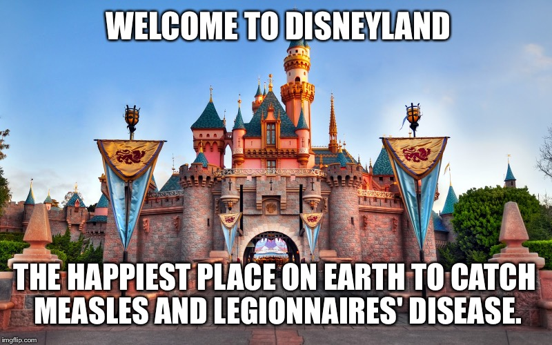 Another Disneyland outbreak | WELCOME TO DISNEYLAND THE HAPPIEST PLACE ON EARTH TO CATCH MEASLES AND LEGIONNAIRES' DISEASE. | image tagged in disneyland,legionnaires disease,measles,mickey mouse,healthcare,castle | made w/ Imgflip meme maker