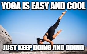 YOGA | YOGA IS EASY AND COOL JUST KEEP DOING AND DOING | image tagged in just do it | made w/ Imgflip meme maker