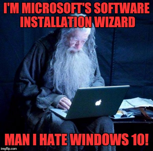 Gandalf looking Facebook | I'M MICROSOFT'S SOFTWARE INSTALLATION WIZARD MAN I HATE WINDOWS 10! | image tagged in gandalf looking facebook | made w/ Imgflip meme maker