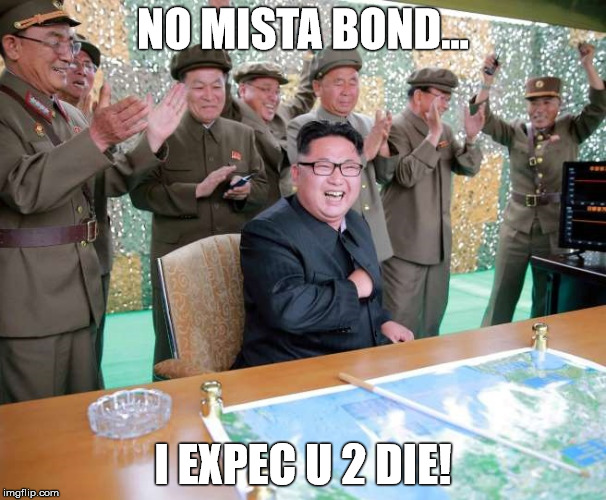 NO MISTA BOND... I EXPEC U 2 DIE! | image tagged in america go boom | made w/ Imgflip meme maker