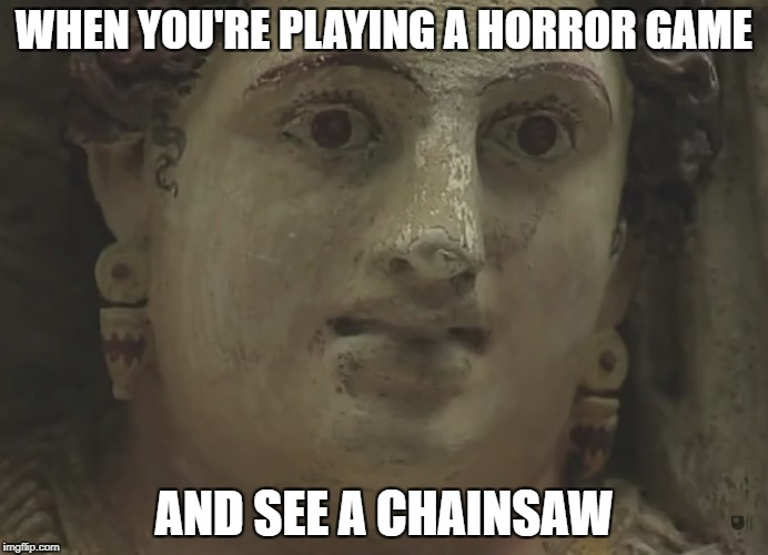 seianti done goofed | WHEN YOU'RE PLAYING A HORROR GAME AND SEE A CHAINSAW | image tagged in horror game,seianti | made w/ Imgflip meme maker