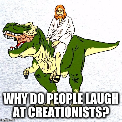 WHY DO PEOPLE LAUGH AT CREATIONISTS? | image tagged in jesus t-rex | made w/ Imgflip meme maker