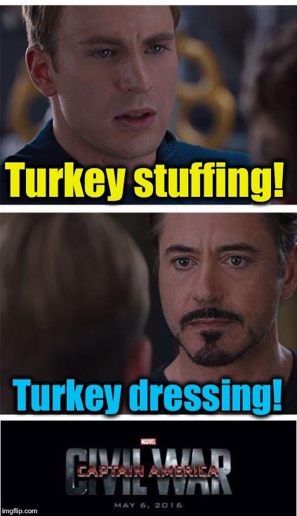 Which one do you have?  (Simply put, Dressing is cooked separately from the turkey, stuffing is not) | Turkey stuffing! Turkey dressing! | image tagged in memes,marvel civil war 1,evilmandoevil,funny | made w/ Imgflip meme maker