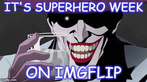 Eat me Batman | IT'S SUPERHERO WEEK ON IMGFLIP | image tagged in superhero week,im the joker,imgflip | made w/ Imgflip meme maker