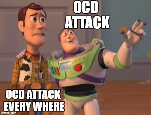X, X Everywhere Meme | OCD ATTACK OCD ATTACK EVERY WHERE | image tagged in memes,x,x everywhere,x x everywhere | made w/ Imgflip meme maker