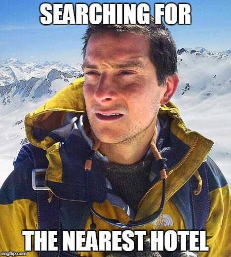 Bear Grylls Meme | SEARCHING FOR THE NEAREST HOTEL | image tagged in memes,bear grylls | made w/ Imgflip meme maker