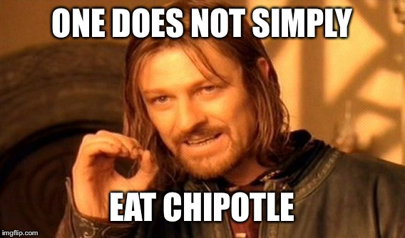 One Does Not Simply Meme | ONE DOES NOT SIMPLY EAT CHIPOTLE | image tagged in memes,one does not simply | made w/ Imgflip meme maker