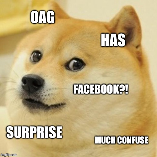 Doge Meme | OAG HAS FACEBOOK?! SURPRISE MUCH CONFUSE | image tagged in memes,doge | made w/ Imgflip meme maker