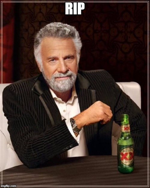 The Most Interesting Man In The World Meme | RIP | image tagged in memes,the most interesting man in the world | made w/ Imgflip meme maker