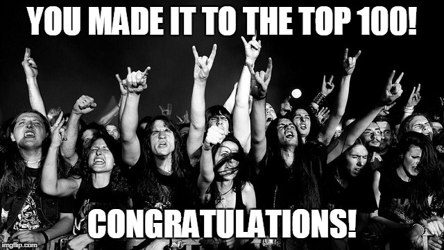 YOU MADE IT TO THE TOP 100! CONGRATULATIONS! | made w/ Imgflip meme maker