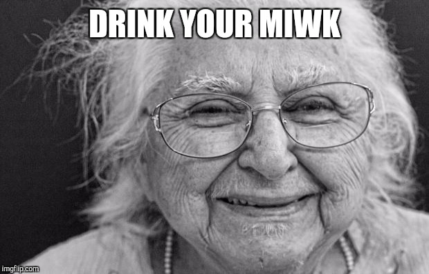 DRINK YOUR MIWK | made w/ Imgflip meme maker