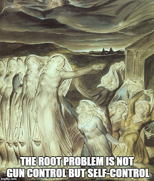 wise virgins | THE ROOT PROBLEM IS NOT GUN CONTROL BUT SELF-CONTROL | image tagged in holy bible | made w/ Imgflip meme maker