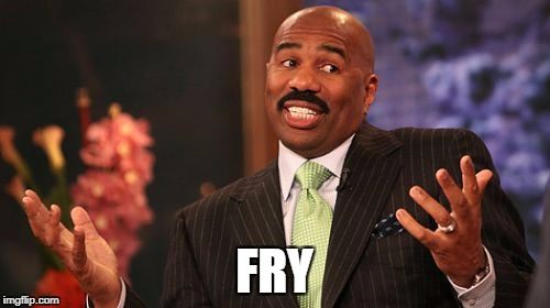 Steve Harvey Meme | FRY | image tagged in memes,steve harvey | made w/ Imgflip meme maker