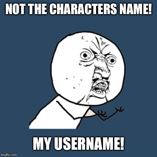 Y U No Meme | NOT THE CHARACTERS NAME! MY USERNAME! | image tagged in memes,y u no | made w/ Imgflip meme maker