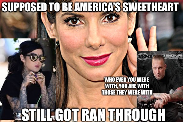THOT | SUPPOSED TO BE AMERICA'S SWEETHEART STILL GOT RAN THROUGH WHO EVER YOU WERE WITH, YOU ARE WITH THOSE THEY WERE WITH | image tagged in sandra bullock,jesse,aids,stds,genitals,hogwarts | made w/ Imgflip meme maker