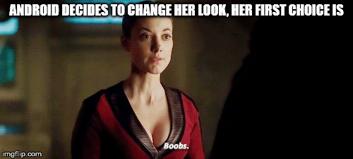 ANDROID DECIDES TO CHANGE HER LOOK, HER FIRST CHOICE IS | image tagged in dark matter android | made w/ Imgflip meme maker