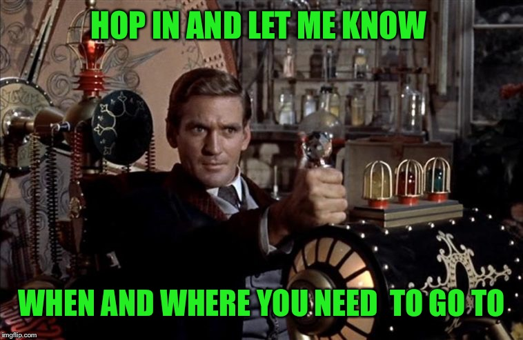 HOP IN AND LET ME KNOW WHEN AND WHERE YOU NEED  TO GO TO | made w/ Imgflip meme maker