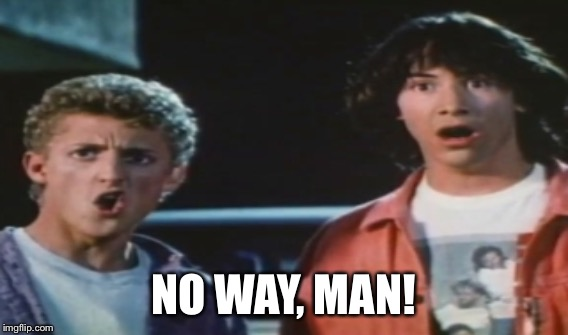 NO WAY, MAN! | made w/ Imgflip meme maker