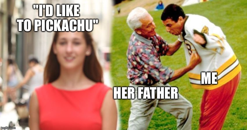 "Disloyal Sandler | ""I'D LIKE TO PICKACHU"" HER FATHER ME 