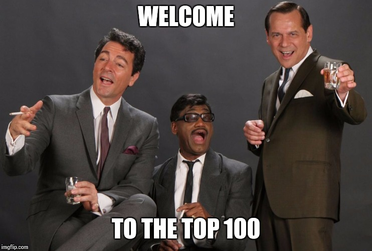 WELCOME TO THE TOP 100 | made w/ Imgflip meme maker