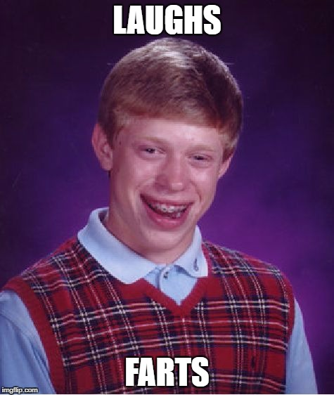 Bad Luck Brian Meme | LAUGHS FARTS | image tagged in memes,bad luck brian | made w/ Imgflip meme maker