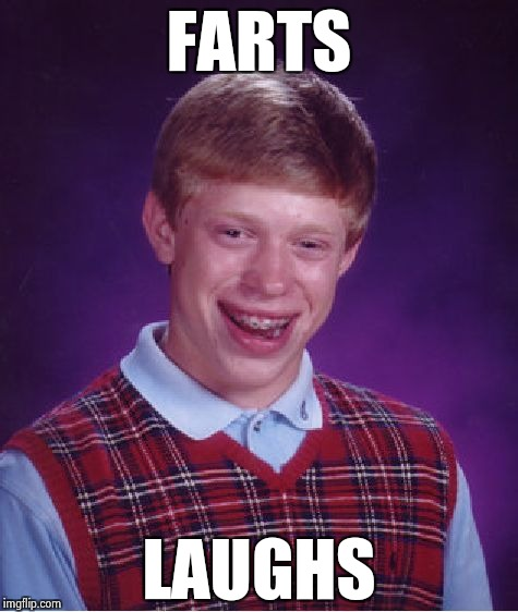 Bad Luck Brian Meme | FARTS LAUGHS | image tagged in memes,bad luck brian | made w/ Imgflip meme maker