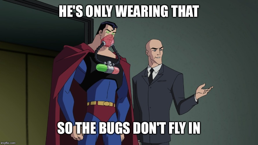 HE'S ONLY WEARING THAT SO THE BUGS DON'T FLY IN | made w/ Imgflip meme maker