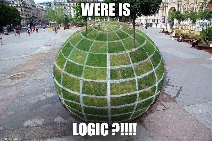 I have nothing to say about that... | WERE IS LOGIC ?!!!! | image tagged in wtf,illogical,illusion,paris,sphere,garden | made w/ Imgflip meme maker