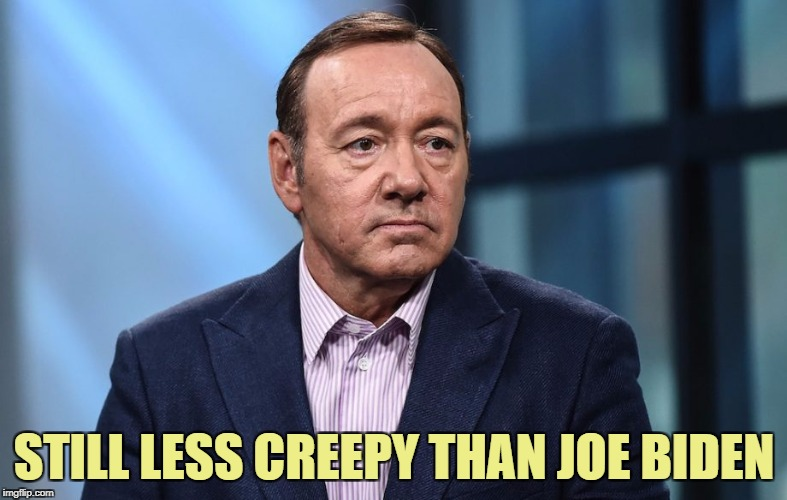 Kiss your career goodbye, you liberal ass hat | STILL LESS CREEPY THAN JOE BIDEN | image tagged in kevin spacey,memes,trump | made w/ Imgflip meme maker