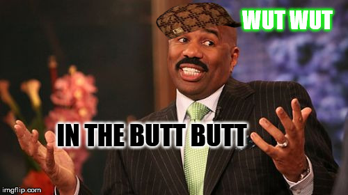 Steve Harvey Meme | WUT WUT IN THE BUTT BUTT | image tagged in memes,steve harvey,scumbag | made w/ Imgflip meme maker