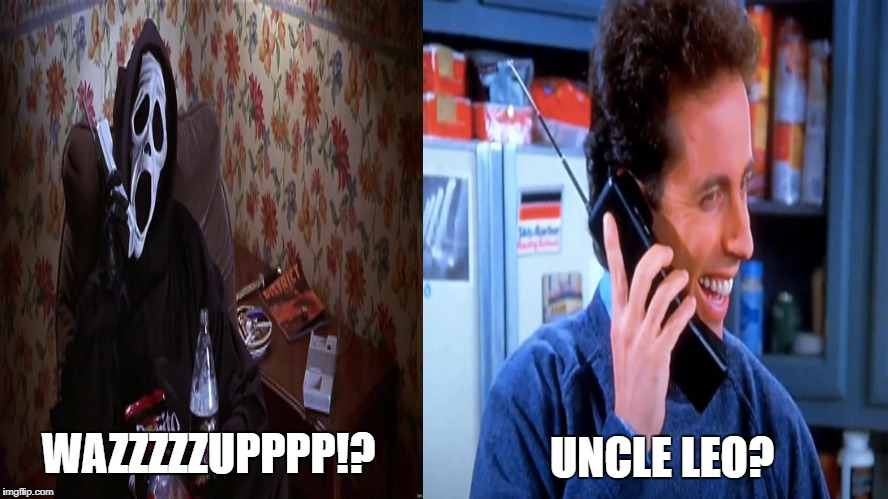 Uncle Leo? | UNCLE LEO? WAZZZZZUPPPP!? | image tagged in jerry seinfeld,seinfeld,scream,scary movie,uncle leo | made w/ Imgflip meme maker