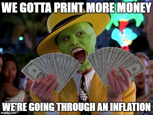 Money Money Meme | WE GOTTA PRINT MORE MONEY WE'RE GOING THROUGH AN INFLATION | image tagged in memes,money money | made w/ Imgflip meme maker