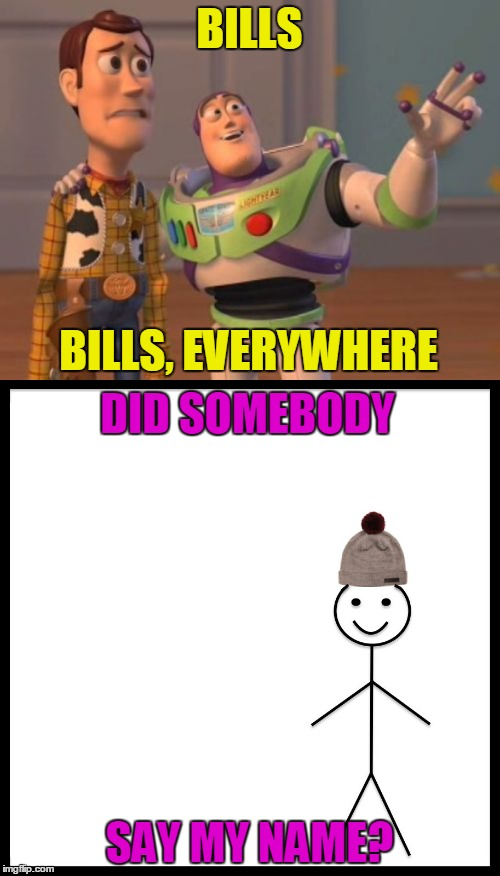 BILLS SAY MY NAME? DID SOMEBODY BILLS, EVERYWHERE | made w/ Imgflip meme maker