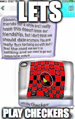 If your girlfriend breaks up with you over text, just offer to play checkers | LETS PLAY CHECKERS | image tagged in memes,breakup girl,texting | made w/ Imgflip meme maker