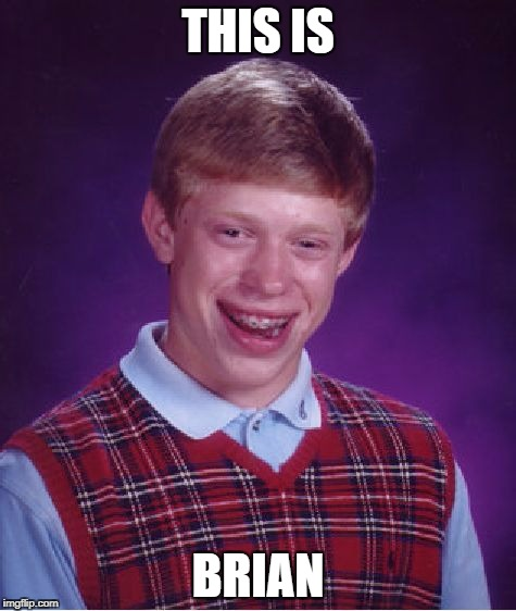 Bad Luck Brian Meme | THIS IS BRIAN | image tagged in memes,bad luck brian | made w/ Imgflip meme maker