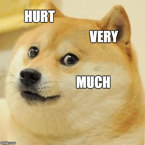 Doge Meme | HURT VERY MUCH | image tagged in memes,doge | made w/ Imgflip meme maker