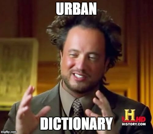 Ancient Aliens Meme | URBAN DICTIONARY | image tagged in memes,ancient aliens | made w/ Imgflip meme maker