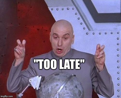 "Dr Evil Laser Meme | ""TOO LATE"" 