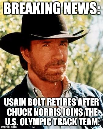 The Real Story Behind Usain Bolt's  Retirement | BREAKING NEWS: USAIN BOLT RETIRES AFTER CHUCK NORRIS JOINS THE U.S. OLYMPIC TRACK TEAM. | image tagged in memes,chuck norris,funny memes,funny | made w/ Imgflip meme maker