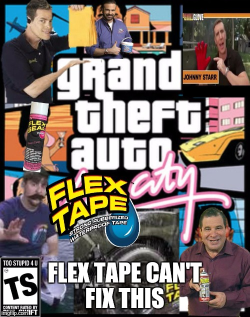 FLEX TAPE CAN'T FIX THIS | image tagged in gta flex city | made w/ Imgflip meme maker