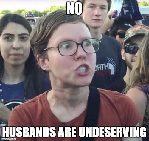 NO HUSBANDS ARE UNDESERVING | made w/ Imgflip meme maker