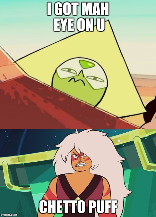 peri got her eye on the big buffchetto puff | I GOT MAH EYE ON U CHETTO PUFF | image tagged in peridot | made w/ Imgflip meme maker