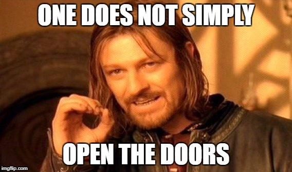 One Does Not Simply Meme | ONE DOES NOT SIMPLY OPEN THE DOORS | image tagged in memes,one does not simply | made w/ Imgflip meme maker