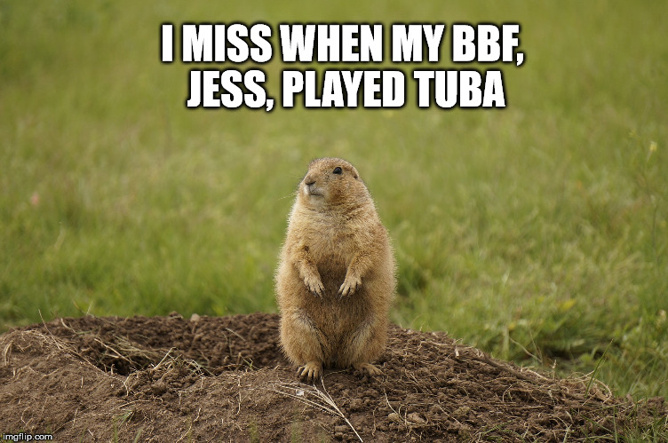 I MISS WHEN MY BBF, JESS, PLAYED TUBA | made w/ Imgflip meme maker