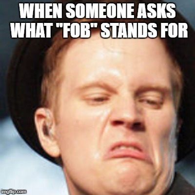 "WHEN SOMEONE ASKS WHAT ""FOB"" STANDS FOR 