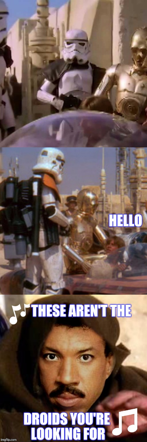 When the force is easy like a Sunday morning | HELLO DROIDS YOU'RE LOOKING FOR THESE AREN'T THE | image tagged in star wars,these arent the droids you were looking for,lionel richie,hello,movies,funny | made w/ Imgflip meme maker