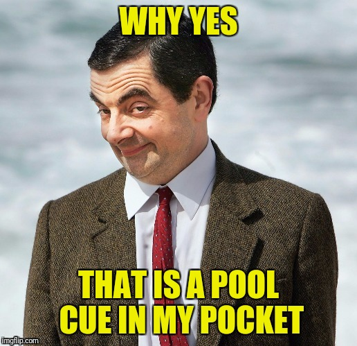 WHY YES THAT IS A POOL CUE IN MY POCKET | made w/ Imgflip meme maker